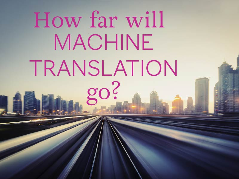 How Far Will Machine Translation Go?